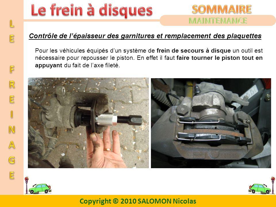 Copyright © 2010 SALOMON Nicolas Contrôle de lépaisseur des garnitures et remplacement des plaquettes Pour les véhicules équipés dun système de frein
