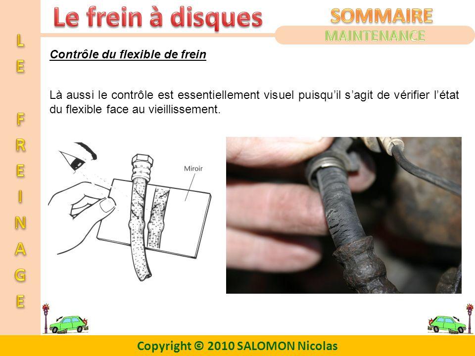 Copyright © 2010 SALOMON Nicolas Contrôle du flexible de frein Là aussi le contrôle est essentiellement visuel puisquil sagit de vérifier létat du fle