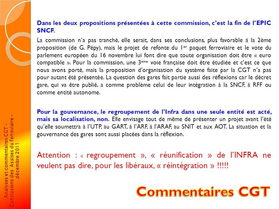 Dans les deux propositions présentées à cette commission, cest la fin de lEPIC SNCF. La commission na pas tranché, elle serait, dans ses conclusions,