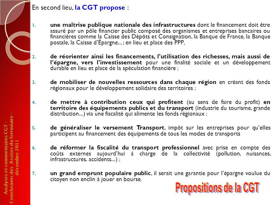 En second lieu, la CGT propose : 1. une maîtrise publique nationale des infrastructures dont le financement doit être assuré par un pôle financier pub