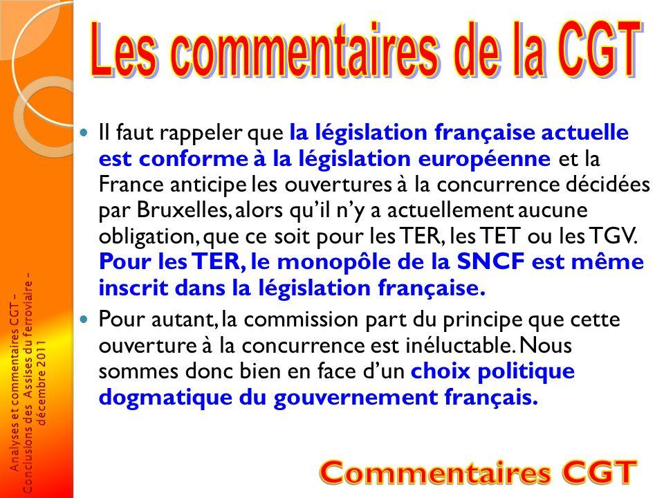 Il faut rappeler que la législation française actuelle est conforme à la législation européenne et la France anticipe les ouvertures à la concurrence