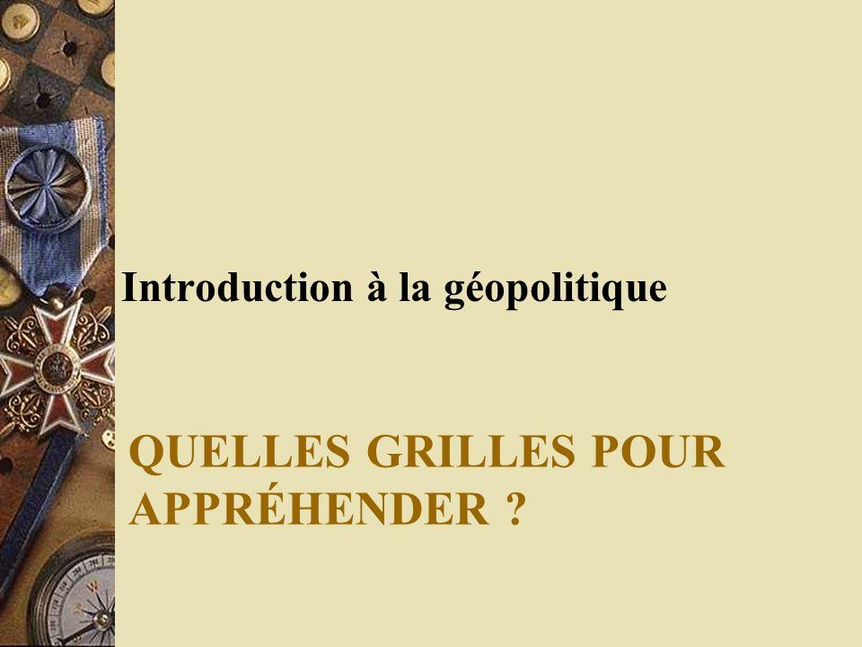 QUELLES GRILLES POUR APPRÉHENDER ? Introduction à la géopolitique