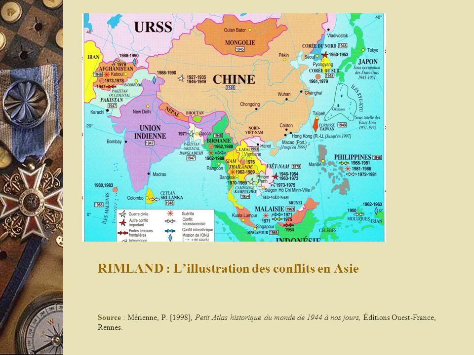 RIMLAND : Lillustration des conflits en Asie Source : Mérienne, P. [1998], Petit Atlas historique du monde de 1944 à nos jours, Éditions Ouest-France,