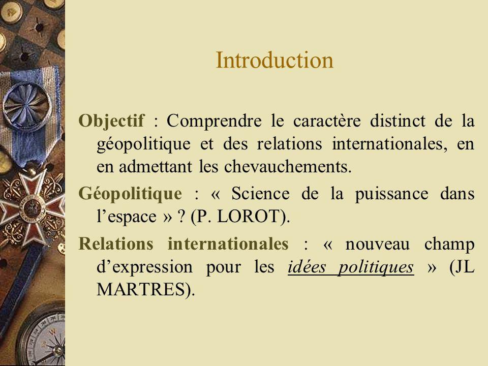 Introduction Objectif : Comprendre le caractère distinct de la géopolitique et des relations internationales, en en admettant les chevauchements. Géop