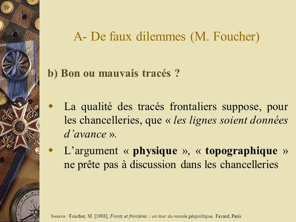 A- De faux dilemmes (M. Foucher) b) Bon ou mauvais tracés ? La qualité des tracés frontaliers suppose, pour les chancelleries, que « les lignes soient