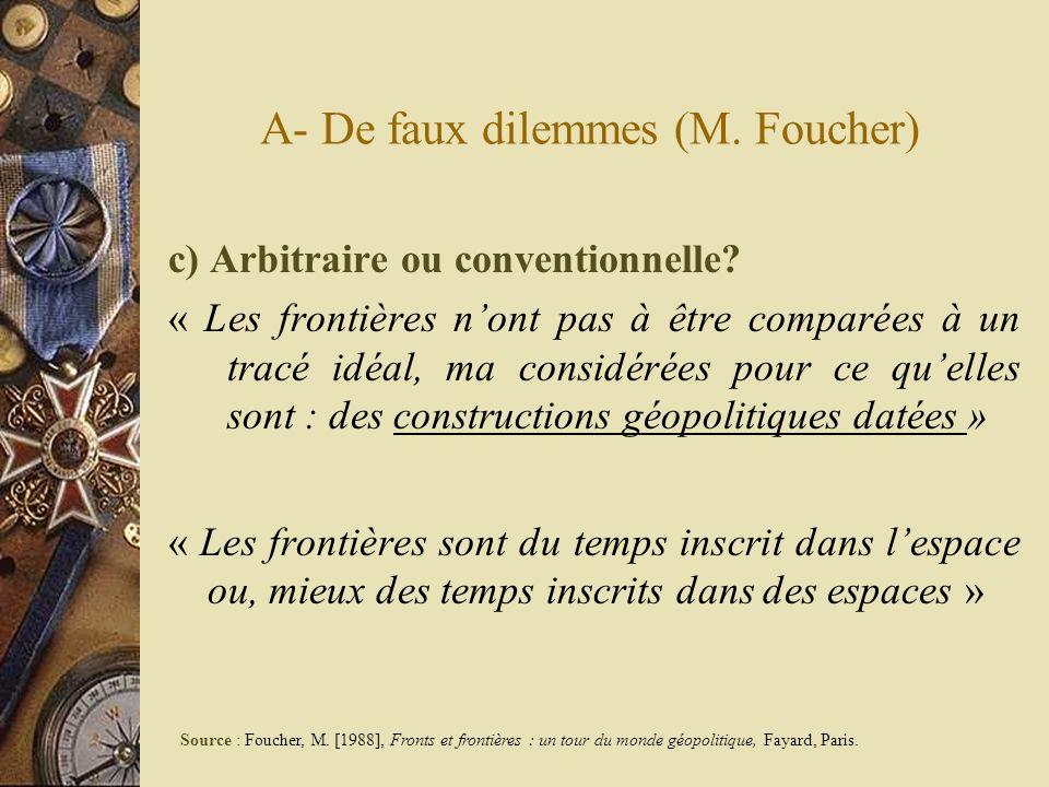 A- De faux dilemmes (M. Foucher) c) Arbitraire ou conventionnelle? « Les frontières nont pas à être comparées à un tracé idéal, ma considérées pour ce