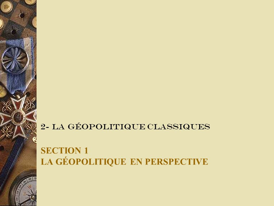 Section 1 La géopolitique en perspective Géographie : une science ancienne, utile au pouvoir politique pour connaître et contrôler les territoires.
