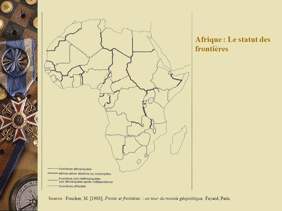 Afrique : Le statut des frontières Source : Foucher, M. [1988], Fronts et frontières : un tour du monde géopolitique, Fayard, Paris.