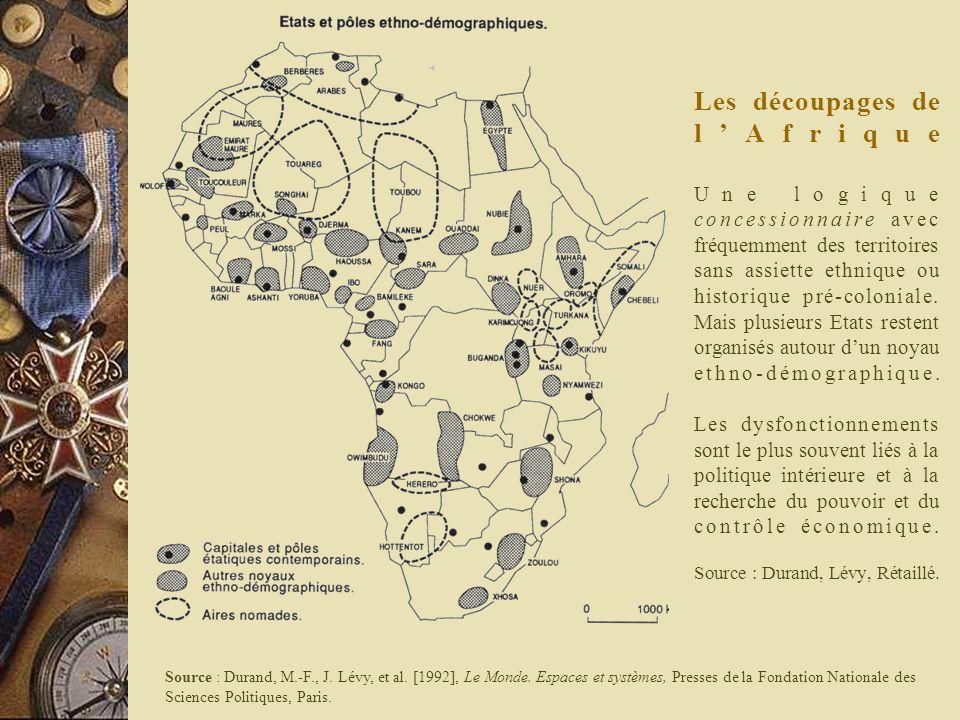 Les découpages de lAfrique Une logique concessionnaire avec fréquemment des territoires sans assiette ethnique ou historique pré-coloniale. Mais plusi