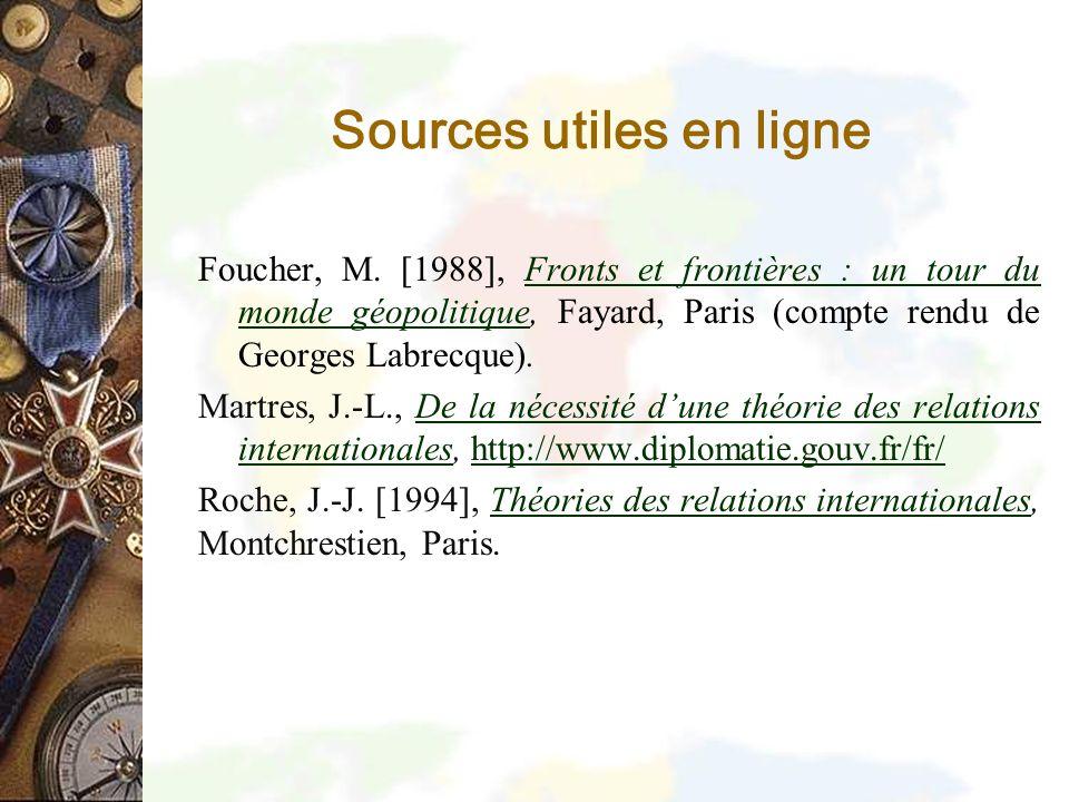 Sources utiles en ligne Foucher, M. [1988], Fronts et frontières : un tour du monde géopolitique, Fayard, Paris (compte rendu de Georges Labrecque).Fr