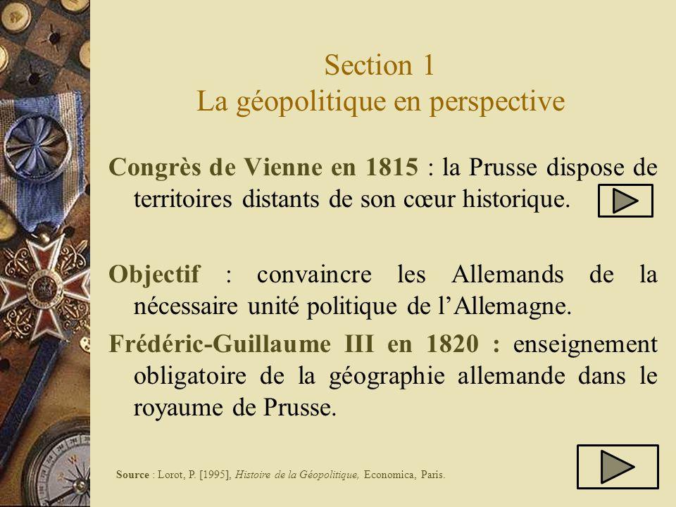 Section 1 La géopolitique en perspective Congrès de Vienne en 1815 : la Prusse dispose de territoires distants de son cœur historique. Objectif : conv