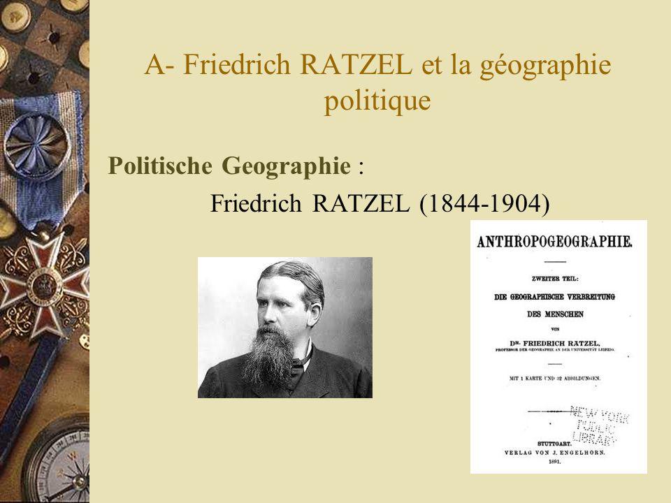 A- Friedrich RATZEL et la géographie politique Politische Geographie : Friedrich RATZEL (1844-1904)