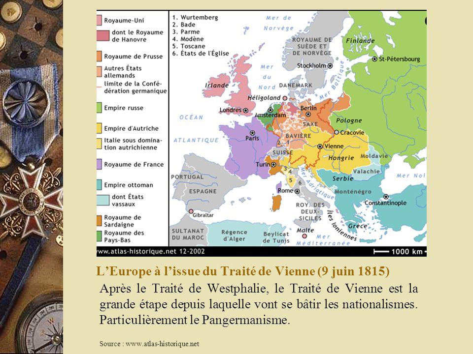 LEurope à lissue du Traité de Vienne (9 juin 1815) Après le Traité de Westphalie, le Traité de Vienne est la grande étape depuis laquelle vont se bâti
