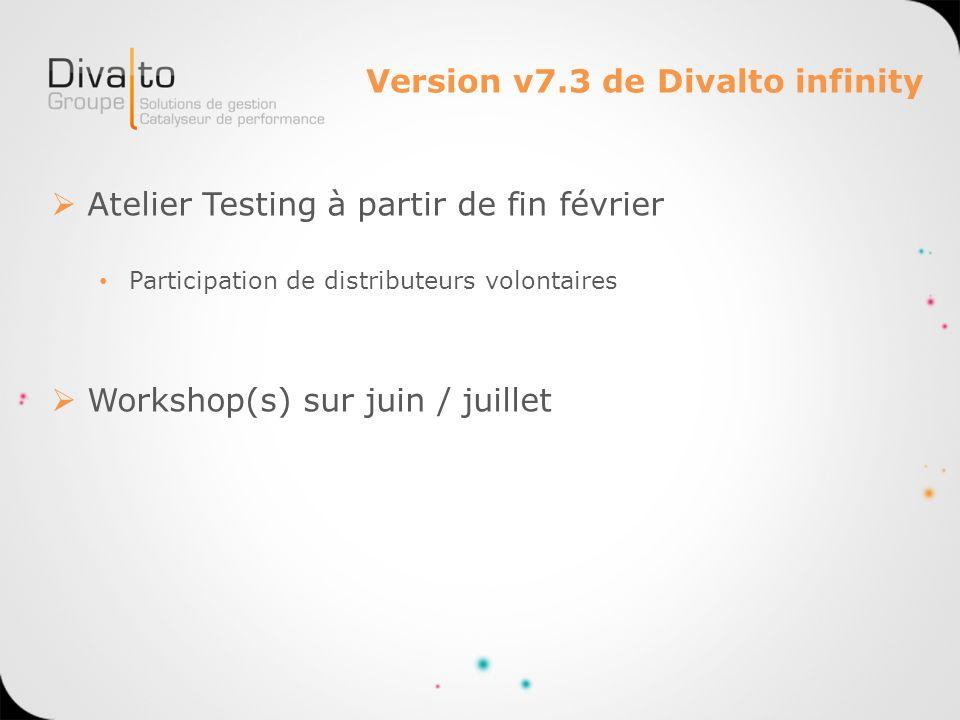 Version v7.3 de Divalto infinity Atelier Testing à partir de fin février Participation de distributeurs volontaires Workshop(s) sur juin / juillet