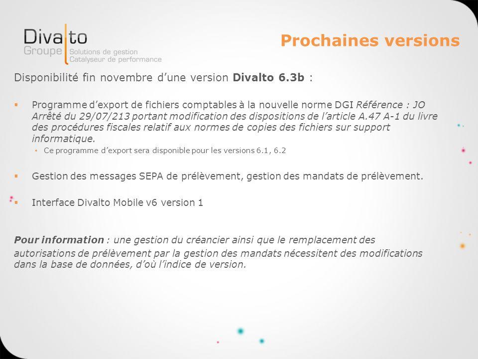 Prochaines versions Disponibilité fin novembre dune version Divalto 6.3b : Programme dexport de fichiers comptables à la nouvelle norme DGI Référence