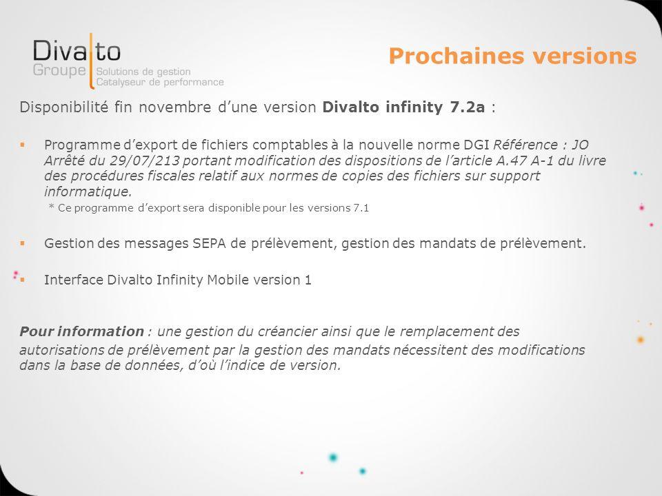 Prochaines versions Disponibilité fin novembre dune version Divalto infinity 7.2a : Programme dexport de fichiers comptables à la nouvelle norme DGI R