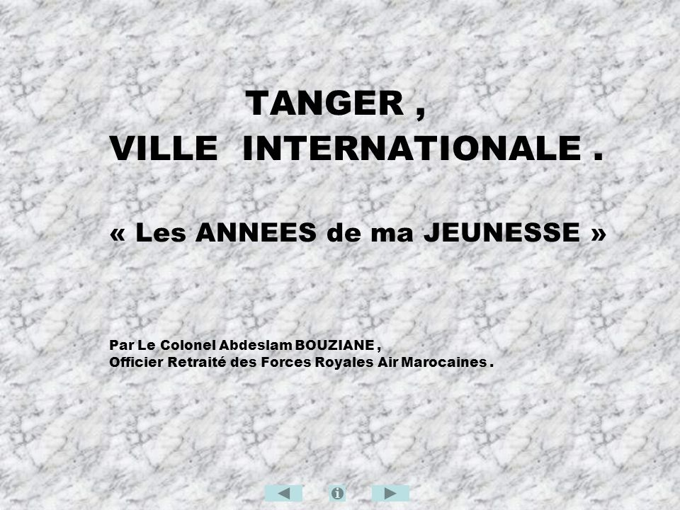 TANGER, VILLE INTERNATIONALE. « Les ANNEES de ma JEUNESSE » Par Le Colonel Abdeslam BOUZIANE, Officier Retraité des Forces Royales Air Marocaines.