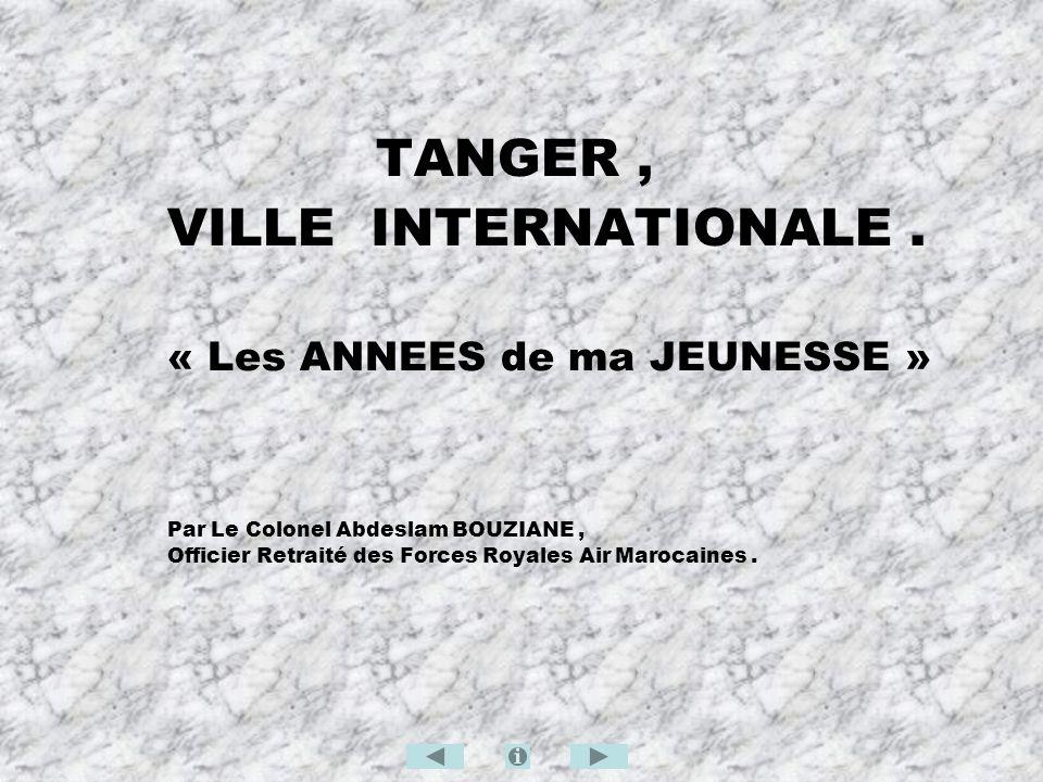 ABDESLAM BOUZIANE, Tangérois et Officier Retraité des « FRA » Marocaines, RACONTE … « Le TANGER de sa JEUNESSE »