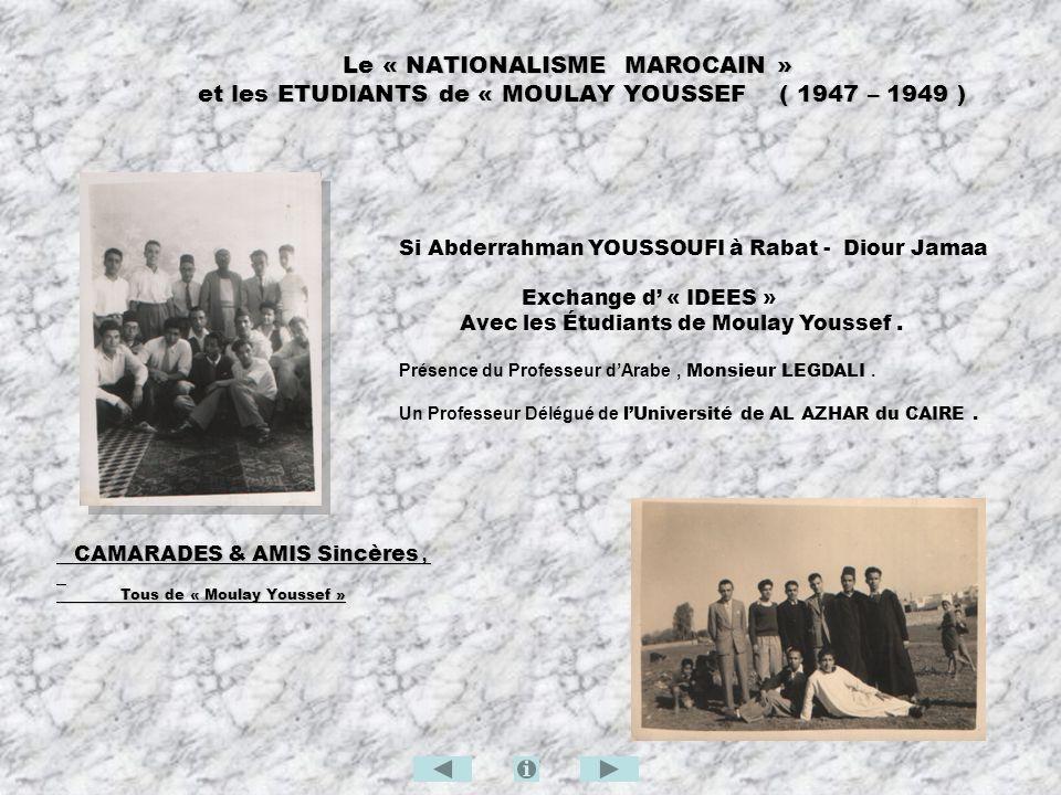 Le « NATIONALISME MAROCAIN » et les ETUDIANTS de « MOULAY YOUSSEF ( 1947 – 1949 ) Le « NATIONALISME MAROCAIN » et les ETUDIANTS de « MOULAY YOUSSEF (