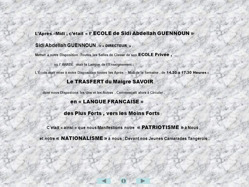 LAprès –Midi, cétait « l ECOLE de Sidi Abdellah GUENNOUN » Sidi Abdellah GUENNOUN Sidi Abdellah GUENNOUN, le « DIRECTEUR », Mettait à notre Dispositio