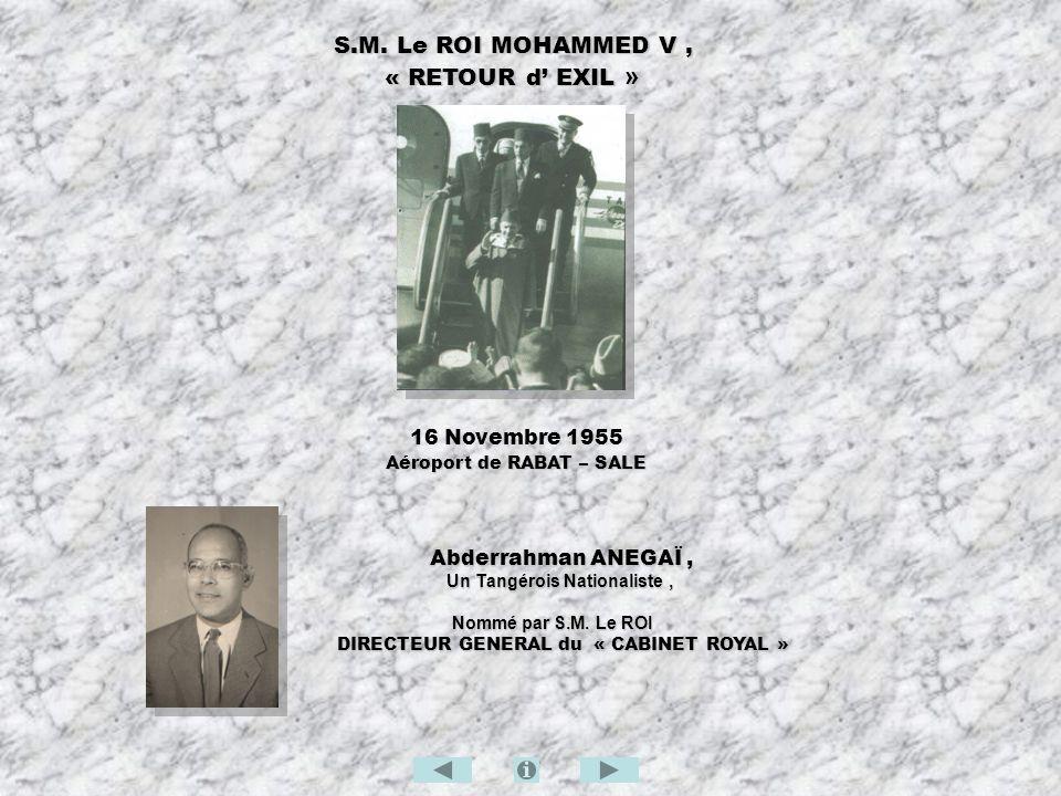 S.M. Le ROI MOHAMMED V, S.M. Le ROI MOHAMMED V, « RETOUR d EXIL » « RETOUR d EXIL » 16 Novembre 1955 Aéroport de RABAT – SALE Abderrahman ANEGAÏ, Abde