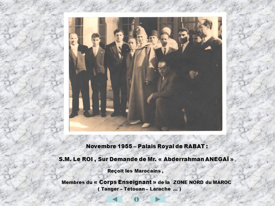 Novembre 1955 – Palais Royal de RABAT : Novembre 1955 – Palais Royal de RABAT : S.M. Le ROI, Sur Demande de Mr. « Abderrahman ANEGAÏ », S.M. Le ROI, S