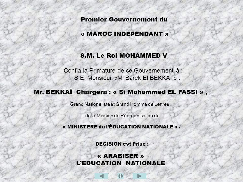 Premier Gouvernement du « MAROC INDEPENDANT » S.M. Le Roi MOHAMMED V S.M. Le Roi MOHAMMED V Confia la Primature de ce Gouvernement à : S.E. Monsieur «
