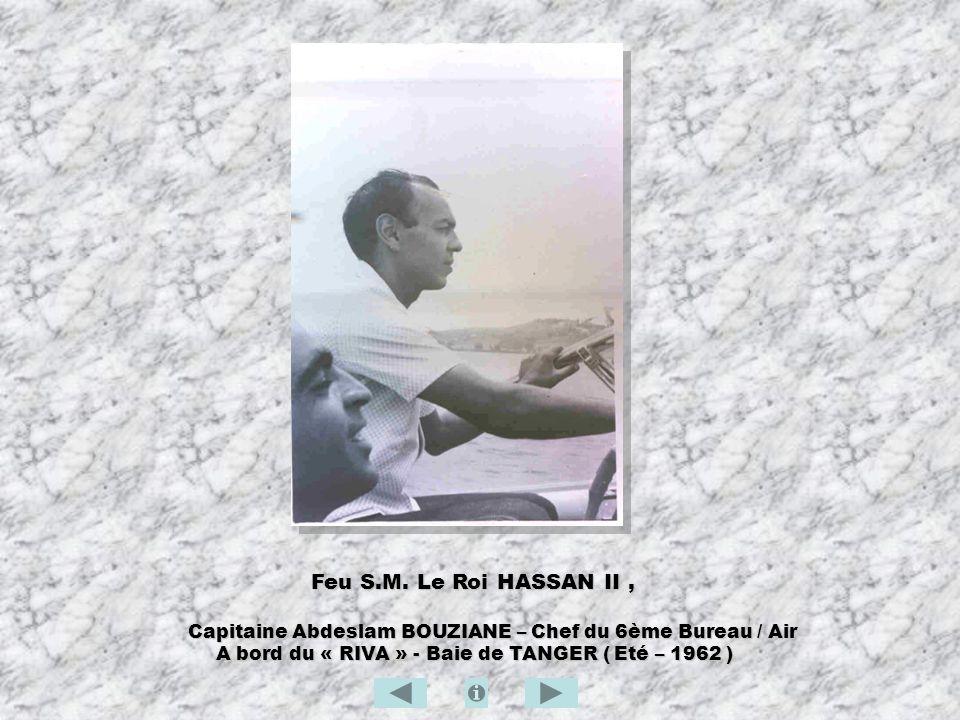 Feu S.M. Le Roi HASSAN II, Feu S.M. Le Roi HASSAN II, Capitaine Abdeslam BOUZIANE – Chef du 6ème Bureau / Air Capitaine Abdeslam BOUZIANE – Chef du 6è