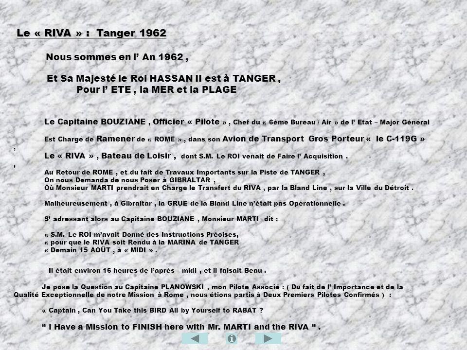 Le « RIVA » : Tanger 1962 Le « RIVA » : Tanger 1962 Nous sommes en l An 1962, Et Sa Majesté le Roi HASSAN II est à TANGER, Pour l ETE, la MER et la PL