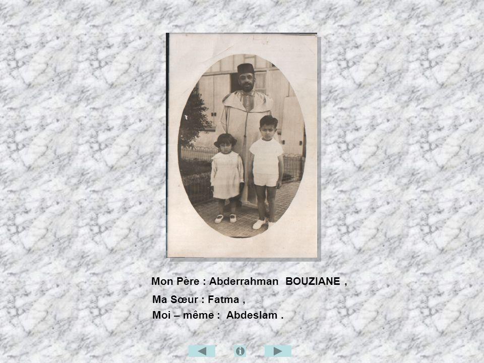 Mon Père : Abderrahman BOUZIANE, Ma Sœur : Fatma, Moi – même : Abdeslam.