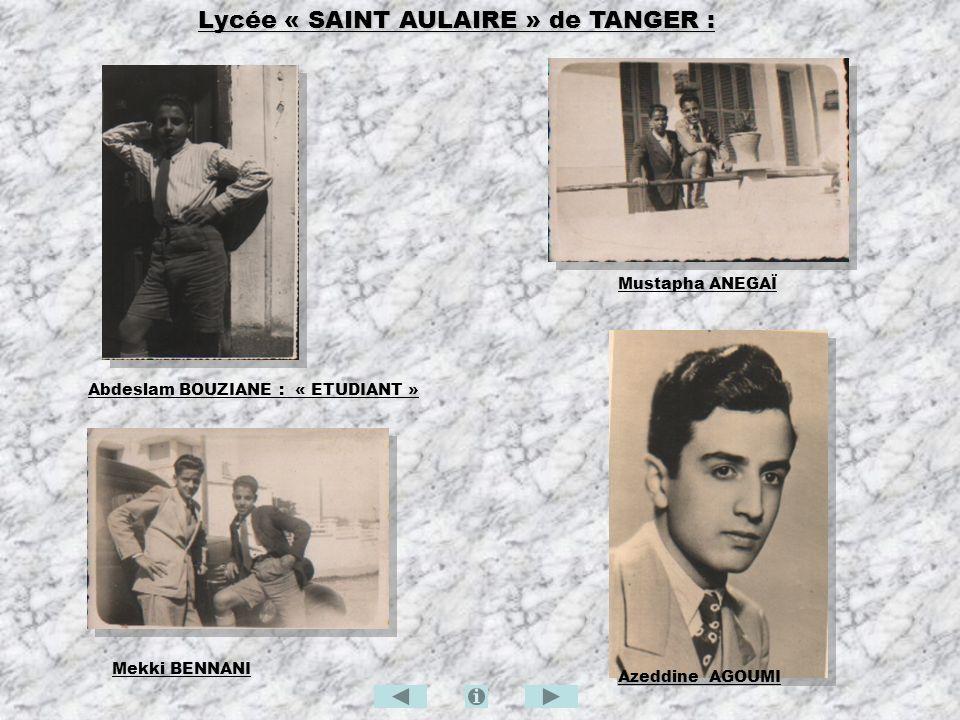 Lycée « SAINT AULAIRE » de TANGER : Abdeslam BOUZIANE : « ETUDIANT » Mustapha ANEGAÏ Mekki BENNANI Azeddine AGOUMI