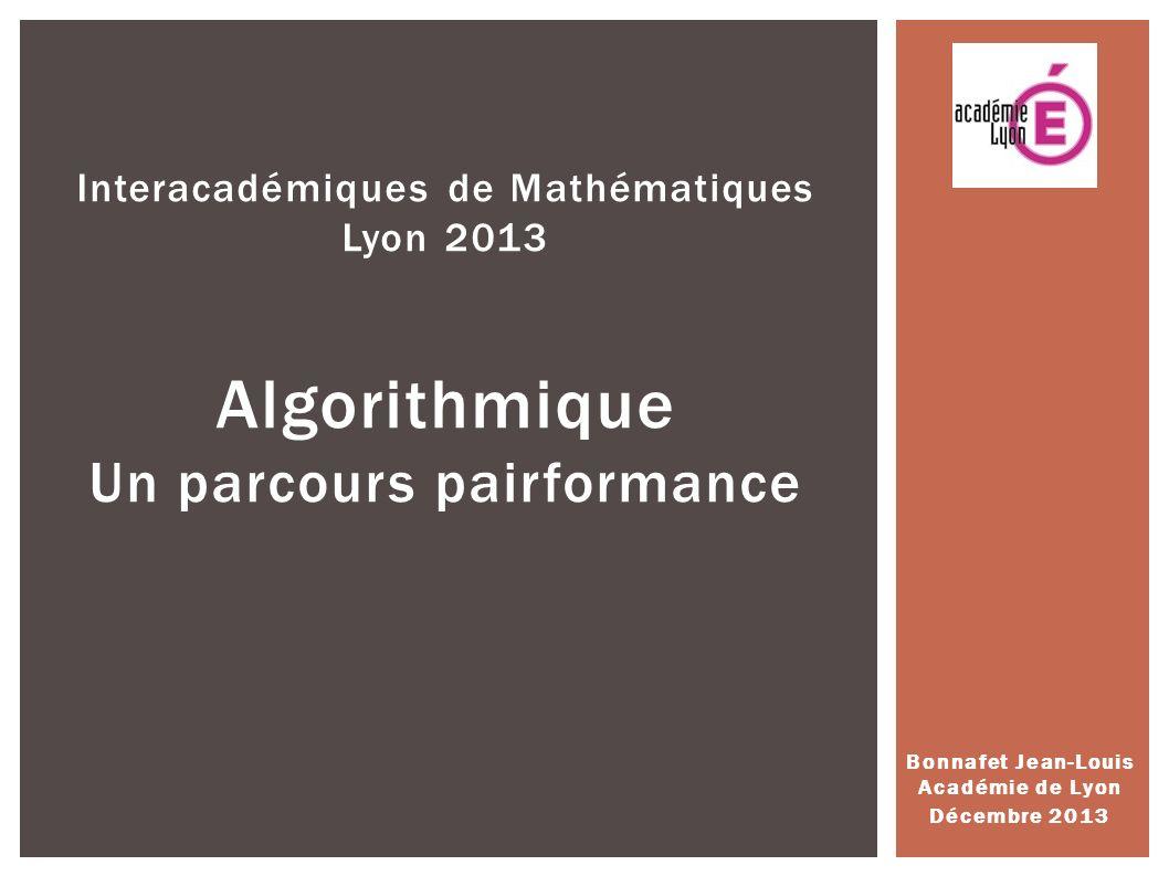 Bonnafet Jean-Louis Académie de Lyon Décembre 2013 Interacadémiques de Mathématiques Lyon 2013 Algorithmique Un parcours pairformance