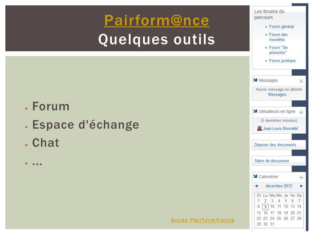Pairform@nce Pairform@nce Quelques outils Forum Espace d échange Chat... Accès Pairform@ance