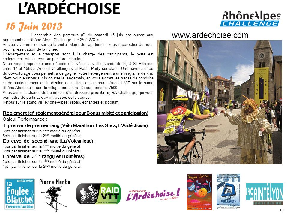 LARDÉCHOISE 15 Juin 2013 Lensemble des parcours (6) du samedi 15 juin est ouvert aux participants du Rhône-Alpes Challenge. De 85 à 278 km… Arrivée vi