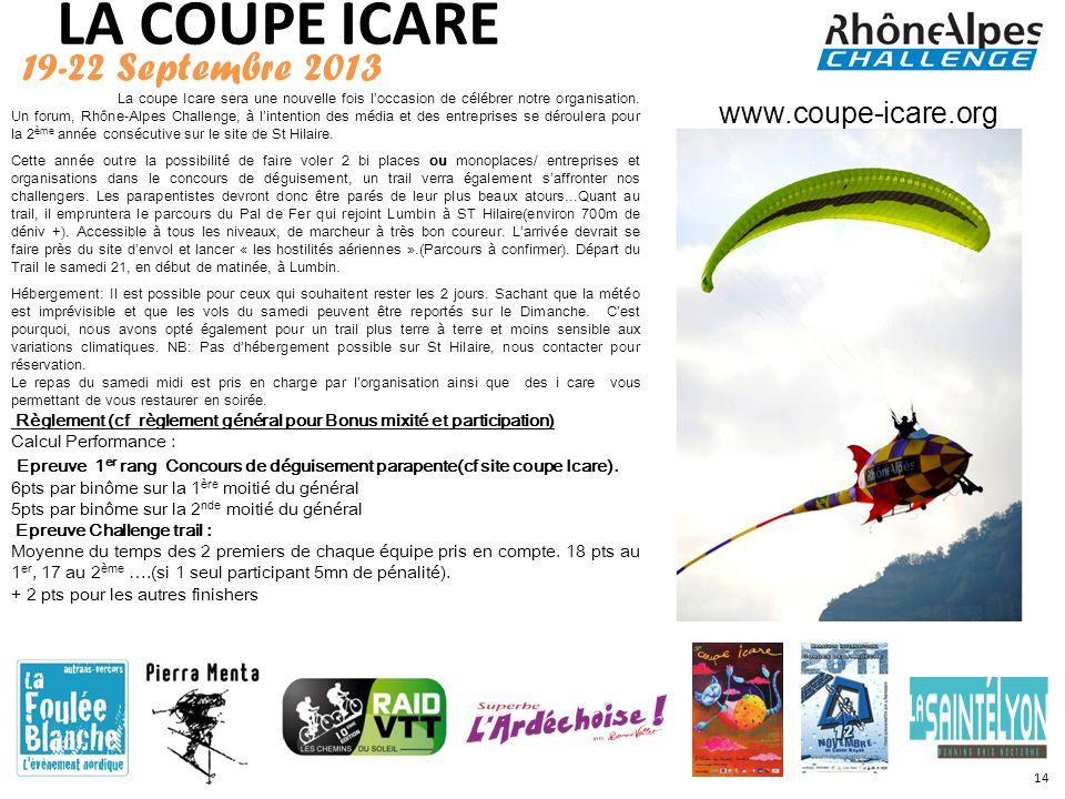 LA COUPE ICARE 19-22 Septembre 2013 La coupe Icare sera une nouvelle fois loccasion de célébrer notre organisation. Un forum, Rhône-Alpes Challenge, à