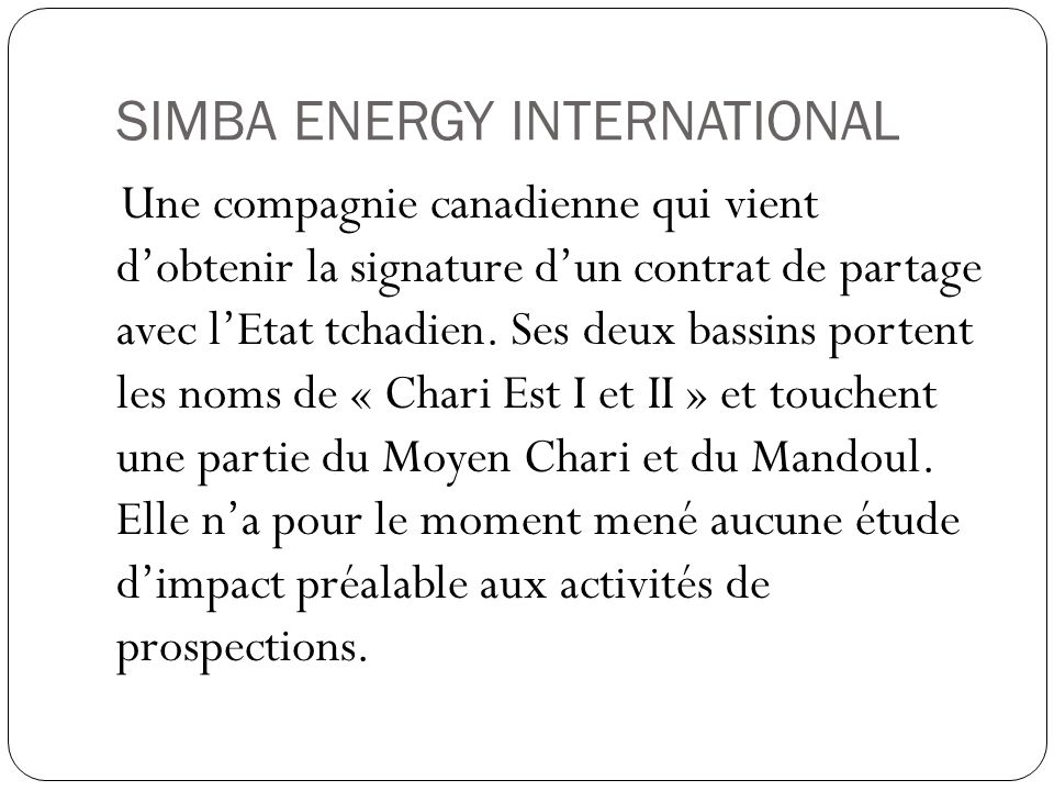 SIMBA ENERGY INTERNATIONAL Une compagnie canadienne qui vient dobtenir la signature dun contrat de partage avec lEtat tchadien.