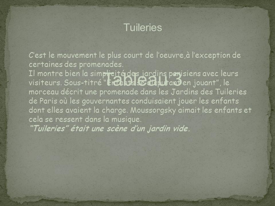 Tableau 3 Tuileries Cest le mouvement le plus court de loeuvre,à lexception de certaines des promenades. Il montre bien la simplicité des jardins pari