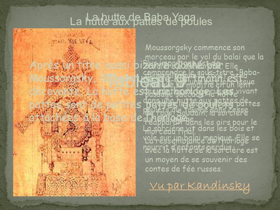 Tableau 9 La hutte aux pattes de poules Après un titre aussi bizarre donné par Moussorgsky, la peinture de Hartmann est décevante. La hutte est une ho