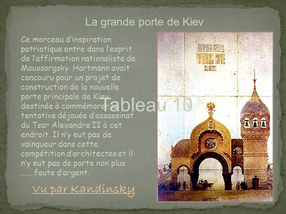 Tableau 10 La grande porte de Kiev Ce morceau dinspiration patriotique entre dans lesprit de laffirmation nationaliste de Moussorgsky. Hartmann avait
