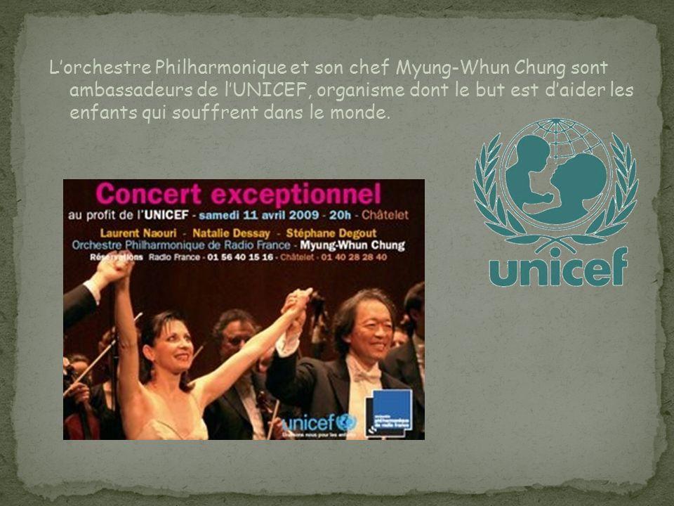 Lorchestre Philharmonique et son chef Myung-Whun Chung sont ambassadeurs de lUNICEF, organisme dont le but est daider les enfants qui souffrent dans le monde.