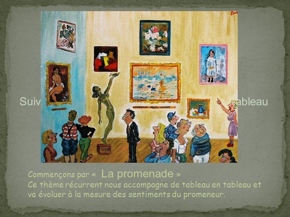 Suivons Moussorgsky de tableau en tableau Commençons par « La promenade » Ce thème récurrent nous accompagne de tableau en tableau et va évoluer à la mesure des sentiments du promeneur.