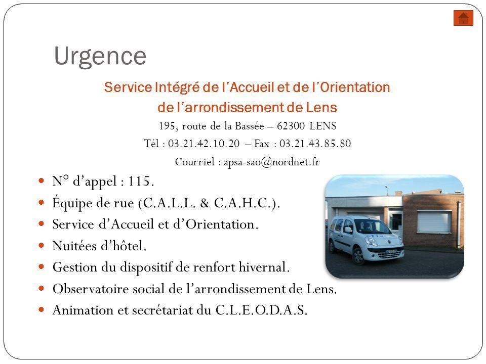 Urgence Service Intégré de lAccueil et de lOrientation de larrondissement de Lens 195, route de la Bassée – 62300 LENS Tél : 03.21.42.10.20 – Fax : 03