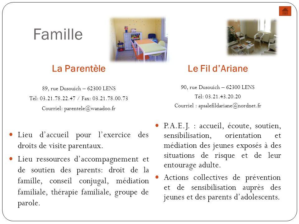 Famille La ParentèleLe Fil dAriane 89, rue Dusouich – 62300 LENS Tél: 03.21.78.22.47 / Fax: 03.21.78.00.73 Courriel: parentele@wanadoo.fr Lieu daccuei