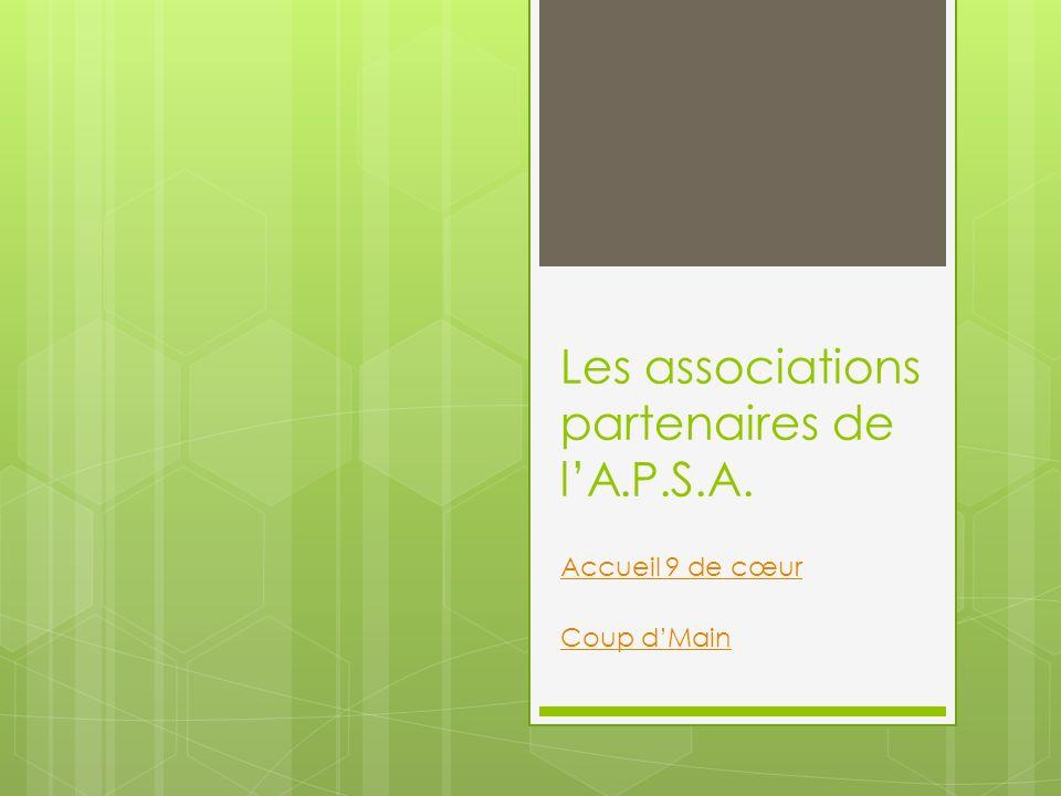 Les associations partenaires de lA.P.S.A. Accueil 9 de cœur Coup dMain