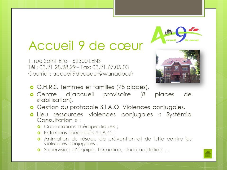 Accueil 9 de cœur 1, rue Saint-Elie – 62300 LENS Tél : 03.21.28.28.29 – Fax: 03.21.67.05.03 Courriel : accueil9decoeur@wanadoo.fr C.H.R.S. femmes et f