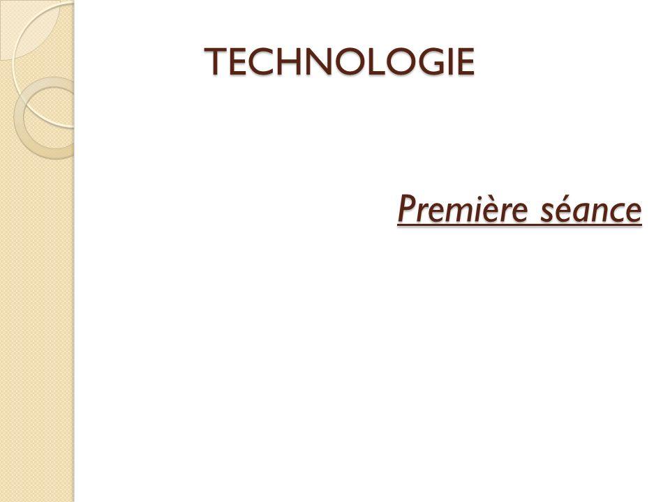 Première séance TECHNOLOGIE