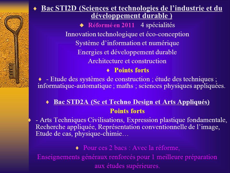 Bac STI2D (Sciences et technologies de lindustrie et du développement durable ) Réformé en 2011 4 spécialités Innovation technologique et éco-concepti