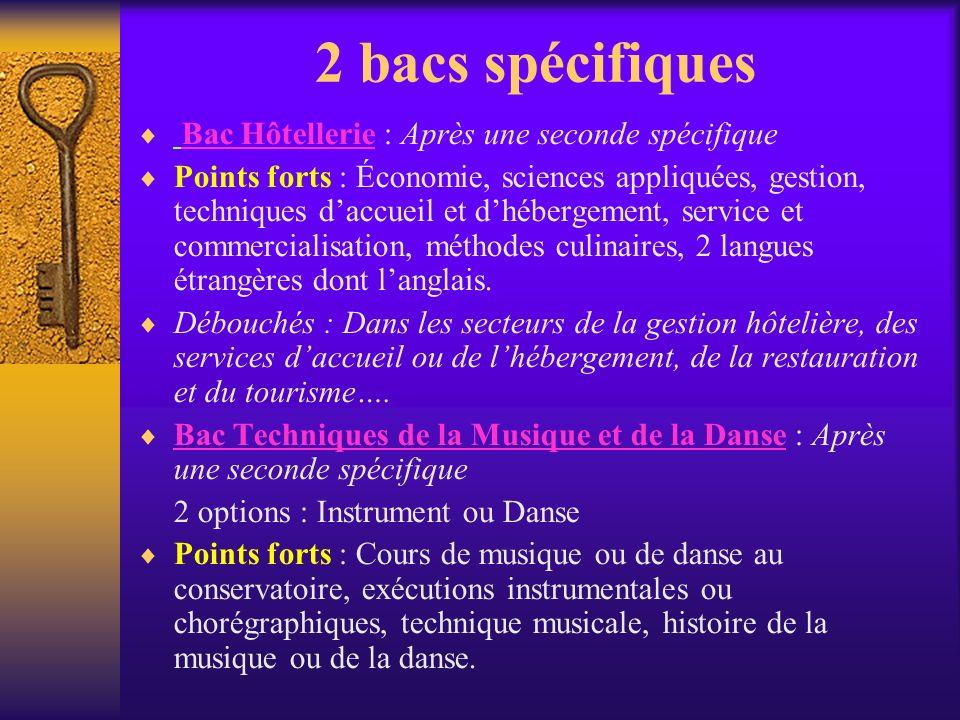 2 bacs spécifiques Bac Hôtellerie : Après une seconde spécifique Points forts : Économie, sciences appliquées, gestion, techniques daccueil et dhéberg