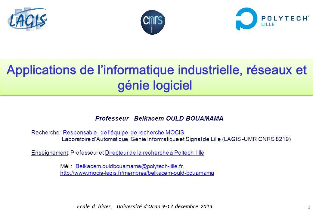 Ecole d hiver, Université dOran 9-12 décembre 2013 1 Applications de linformatique industrielle, réseaux et génie logiciel Professeur Belkacem OULD BO