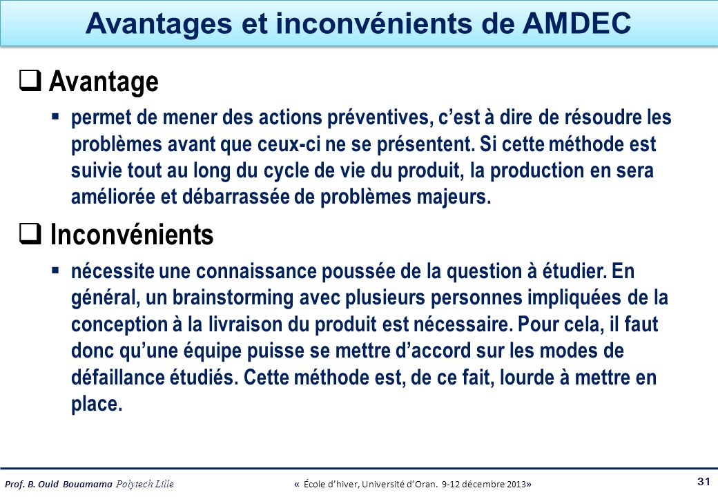 Prof. B. Ould Bouamama Polytech Lille « École dhiver, Université dOran. 9-12 décembre 2013» Avantages et inconvénients de AMDEC Avantage permet de men